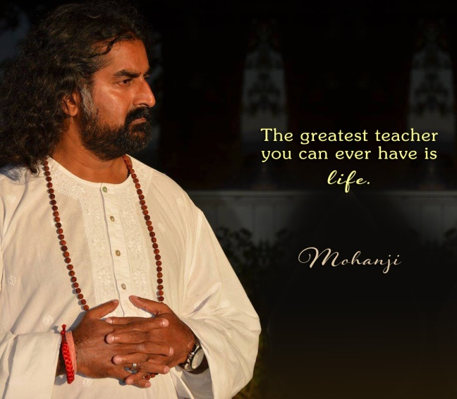 mohanji-quote-the-greatest-teacher-you-can-ever-have-is-life.jpg